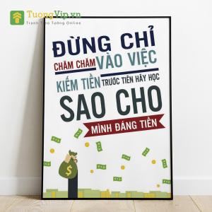 Tranh Treo Tường Đừng Chỉ Chăm Chăm Vào Việc Kiếm Tiền Mà Trước Hết Hãy Học Sao Cho Mình Đáng Tiền