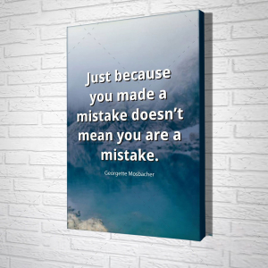 Tranh Treo Tường Just Because You Made A Mistake Doesn't Mean You Are A Mistake